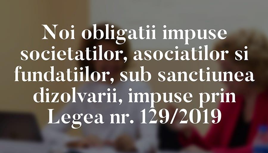 Noi obligatii impuse societatilor, asociatilor si fundatiilor, sub sanctiunea dizolvarii, impuse prin Legea nr. 129/2019