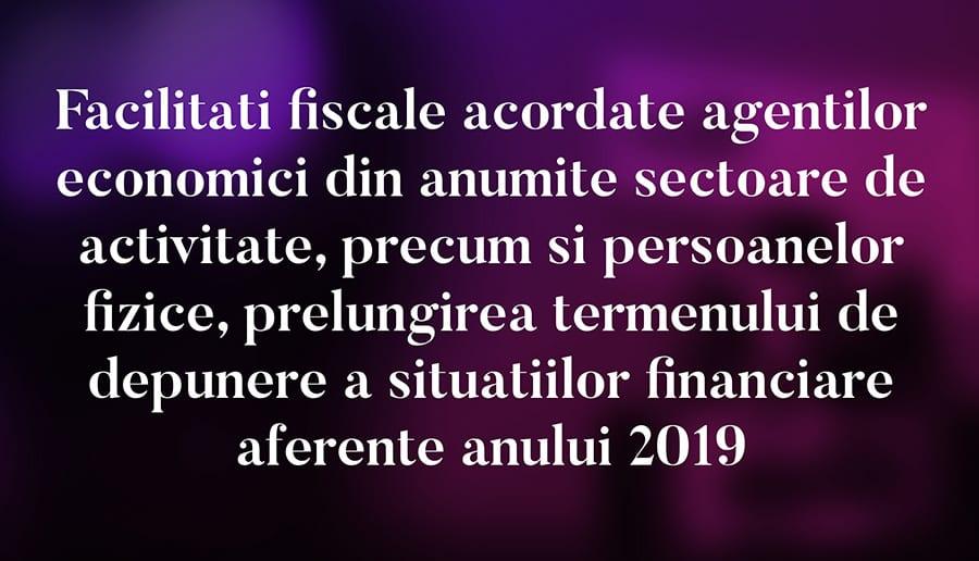 Facilitati fiscale acordate agentilor economici din anumite sectoare de activitate, precum si persoanelor fizice, prelungirea termenului de depunere a situatiilor financiare aferente anului 2019