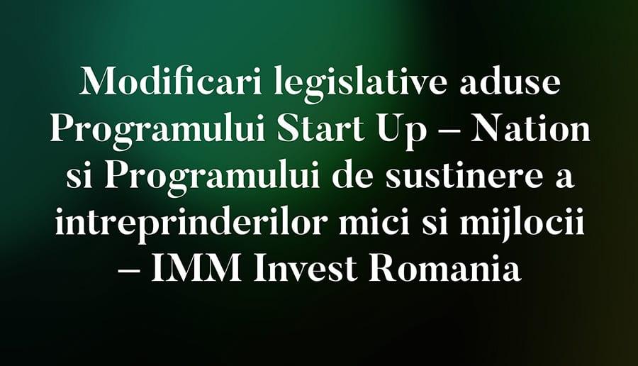 Programul Start Up – Nation si Programul de sustinere a intreprinderilor mici si mijlocii - IMM Invest Romania
