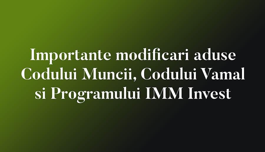 Importante modificari aduse Codului muncii, Codului vamal Si Programului IMM Invest