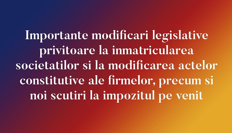 inmatricularea societatilor si la modificarea actelor constitutive ale firmelor, precum si noi scutiri la impozitul pe venit